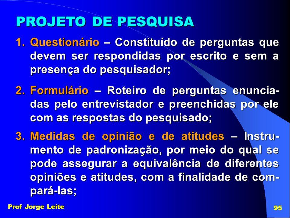 PROJETO DE PESQUISA Questionário – Constituído de perguntas que devem ser respondidas por escrito e sem a presença do pesquisador;