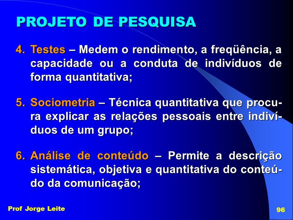 PROJETO DE PESQUISA Testes – Medem o rendimento, a freqüência, a capacidade ou a conduta de indivíduos de forma quantitativa;