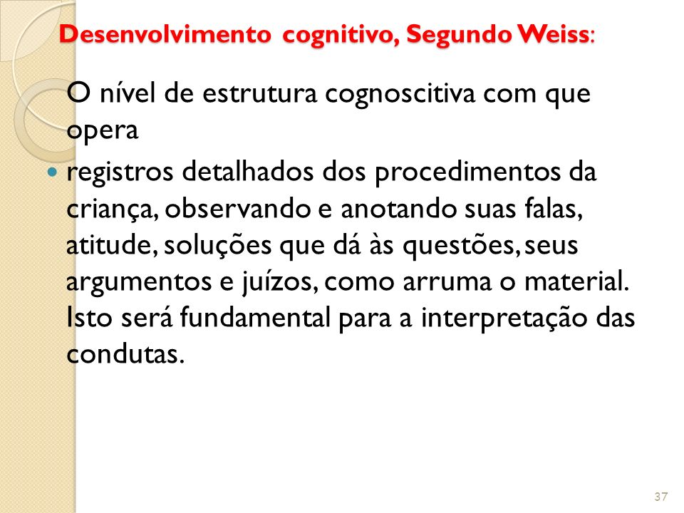 Desenvolvimento cognitivo, Segundo Weiss: