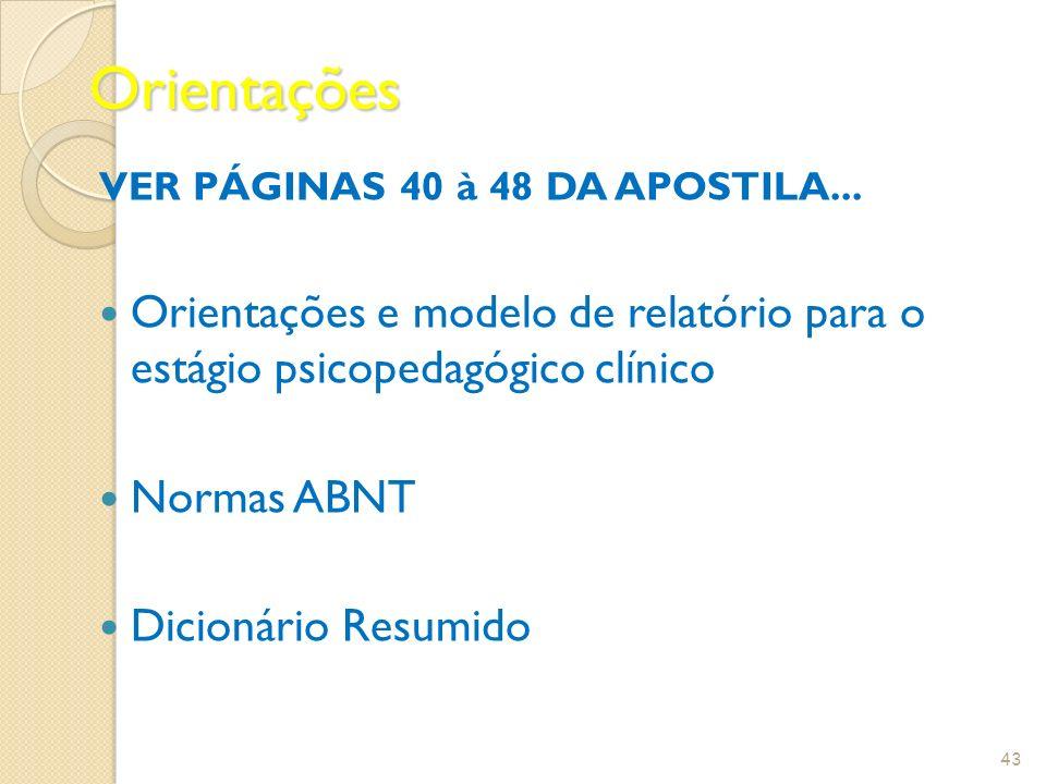 Orientações VER PÁGINAS 40 à 48 DA APOSTILA... Orientações e modelo de relatório para o estágio psicopedagógico clínico.