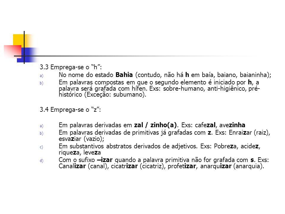 3.3 Emprega-se o h : No nome do estado Bahia (contudo, não há h em baía, baiano, baianinha);