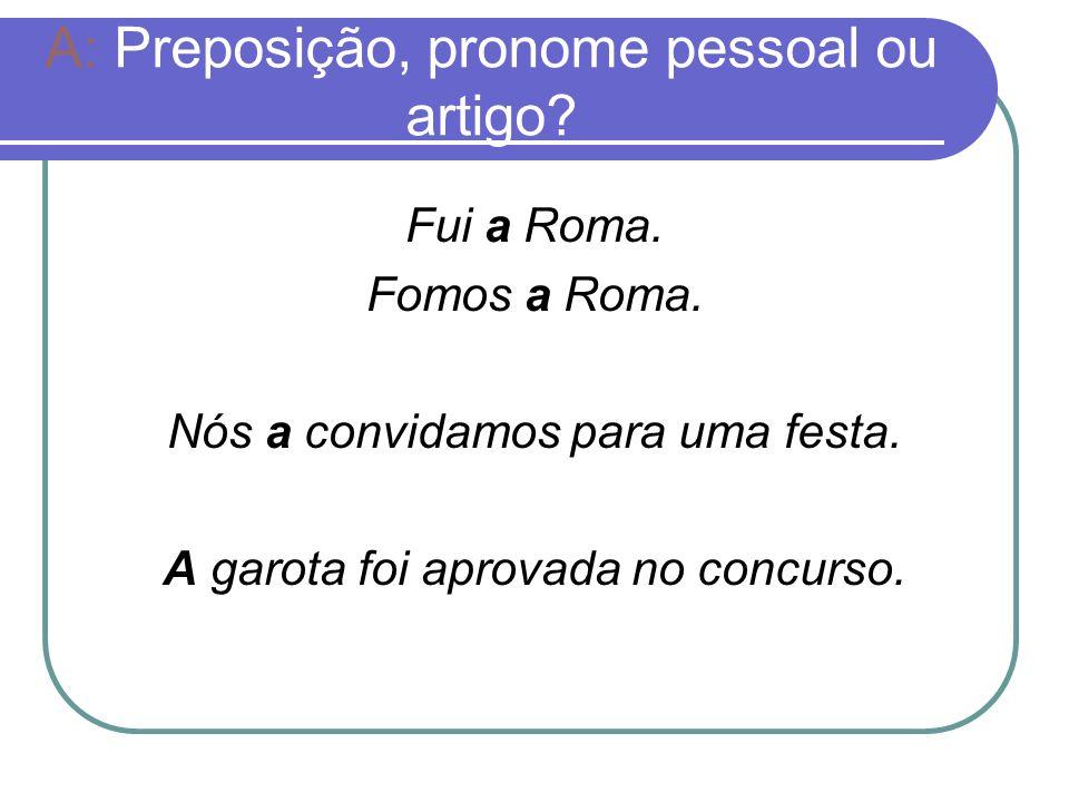 A: Preposição, pronome pessoal ou artigo