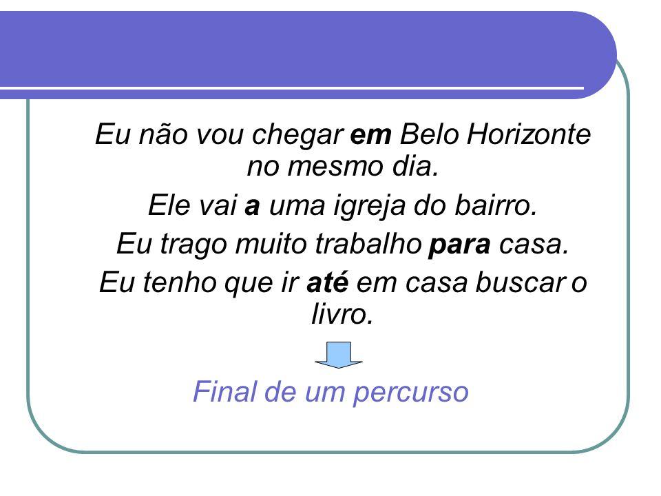 Eu não vou chegar em Belo Horizonte no mesmo dia.