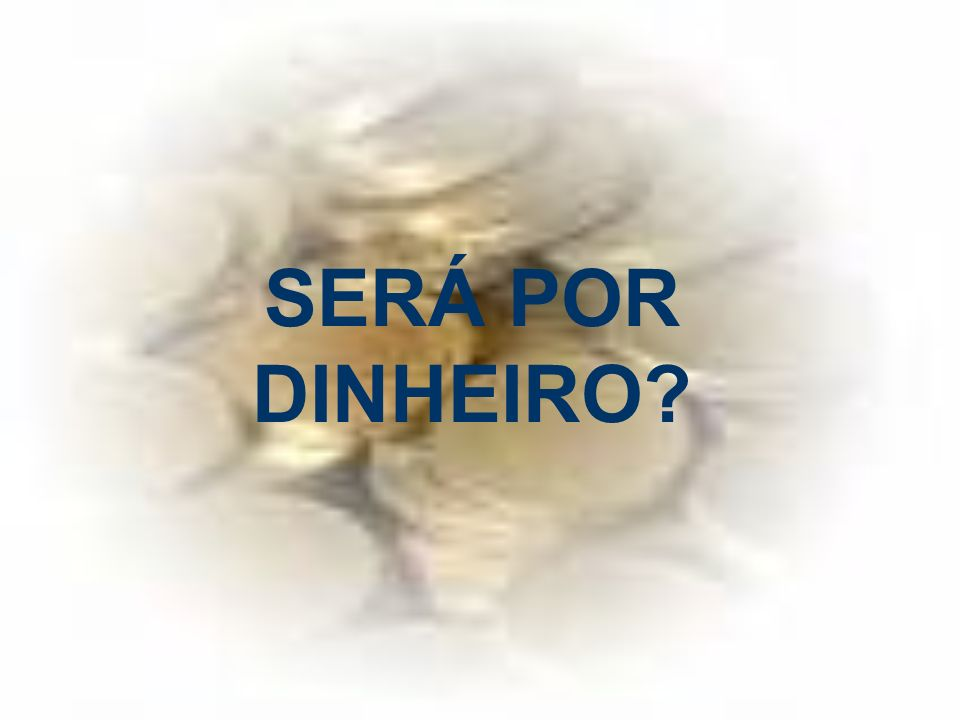 SERÁ POR DINHEIRO