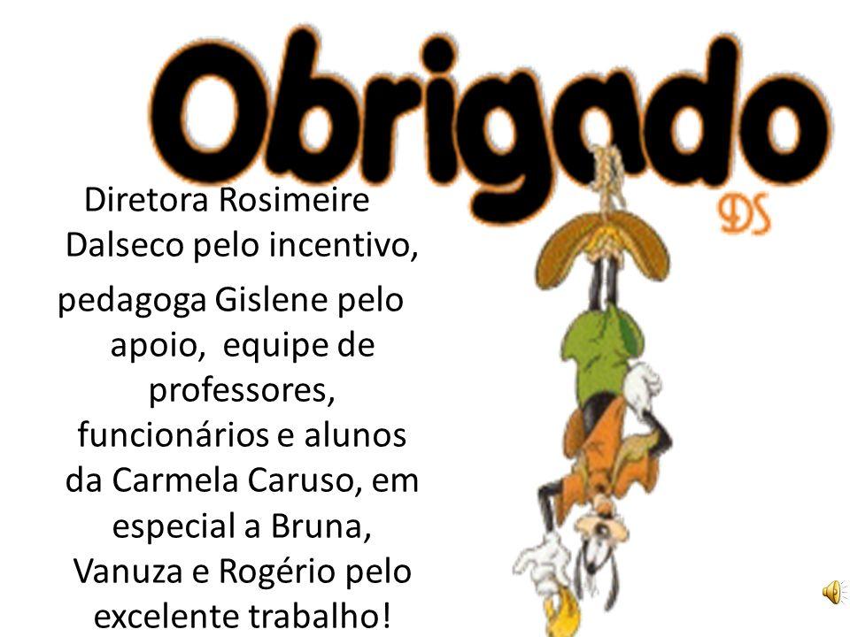 Diretora Rosimeire Dalseco pelo incentivo, pedagoga Gislene pelo apoio, equipe de professores, funcionários e alunos da Carmela Caruso, em especial a Bruna, Vanuza e Rogério pelo excelente trabalho!
