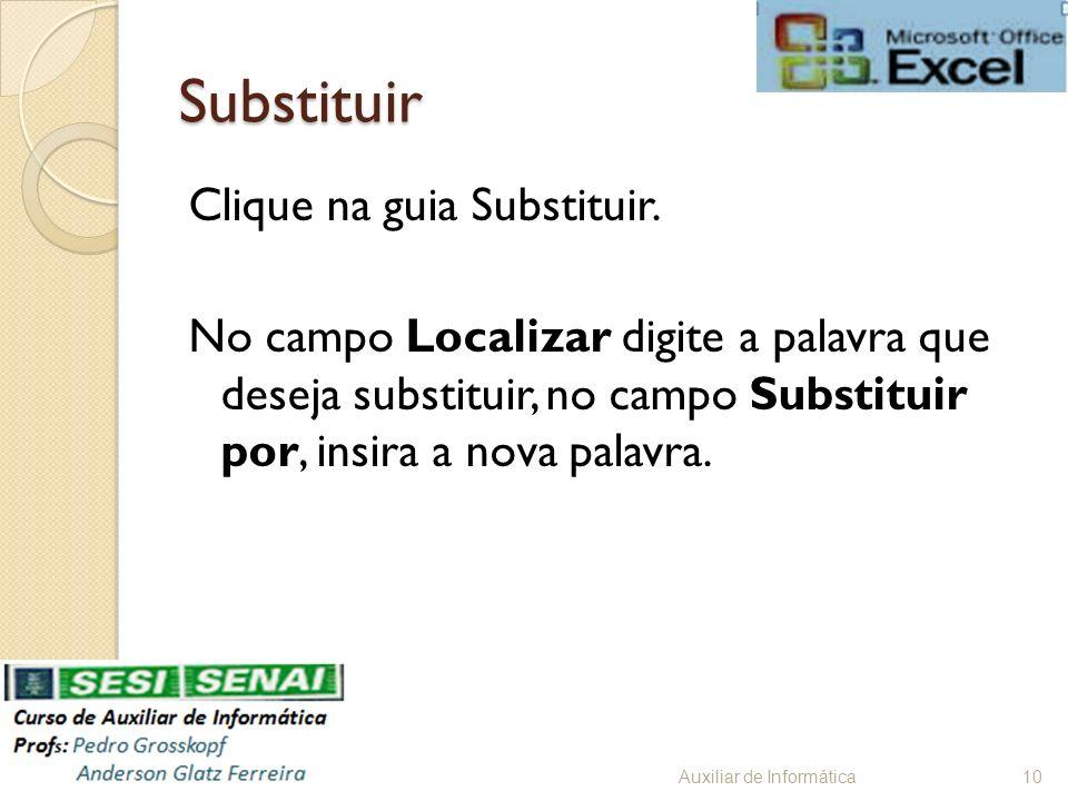 Substituir Clique na guia Substituir. No campo Localizar digite a palavra que deseja substituir, no campo Substituir por, insira a nova palavra.