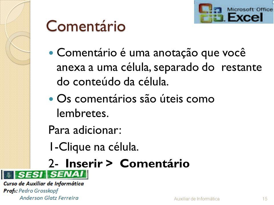 Comentário Comentário é uma anotação que você anexa a uma célula, separado do restante do conteúdo da célula.