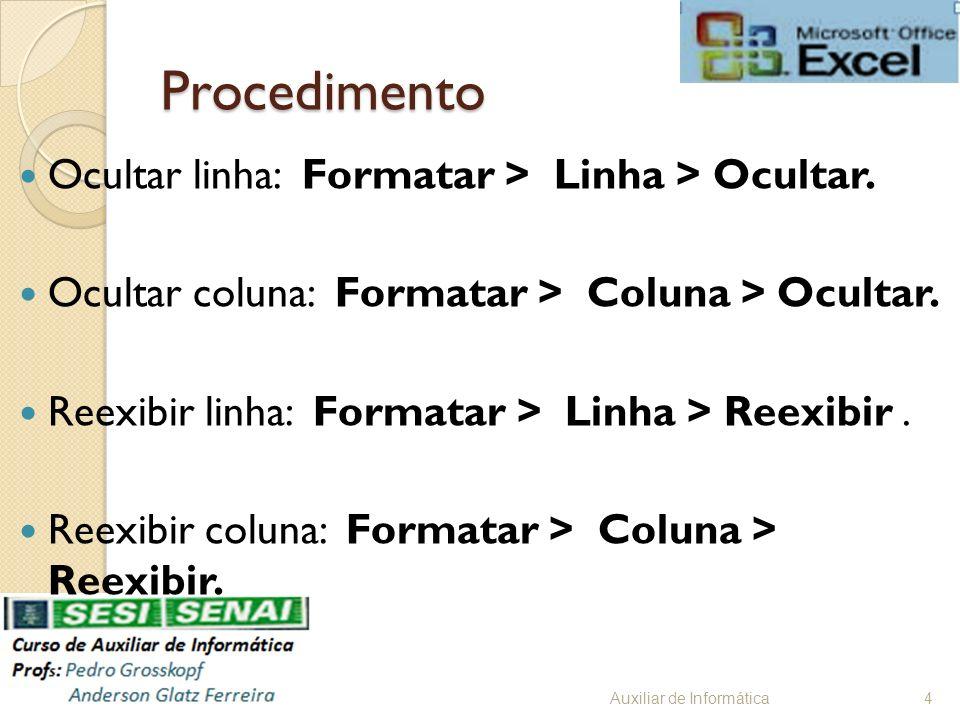 Procedimento Ocultar linha: Formatar > Linha > Ocultar.
