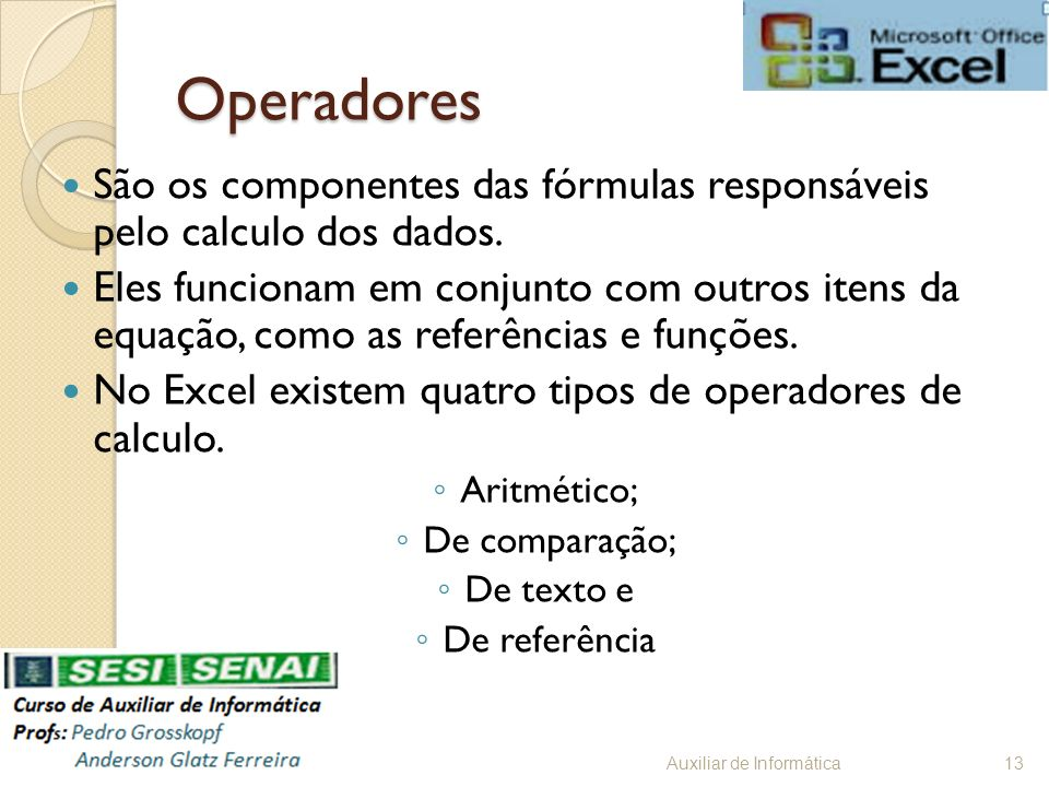 OperadoresSão os componentes das fórmulas responsáveis pelo calculo dos dados.