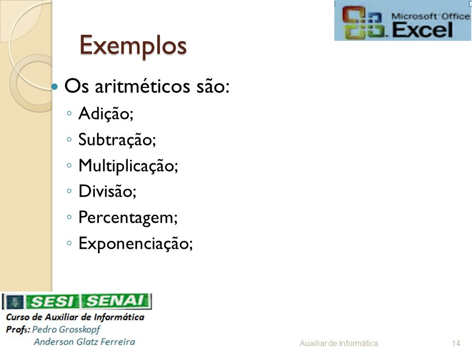 Exemplos Os aritméticos são: Adição; Subtração; Multiplicação;