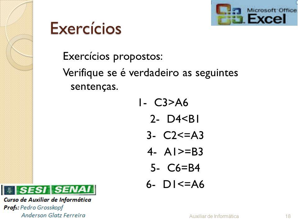 ExercíciosExercícios propostos: Verifique se é verdadeiro as seguintes sentenças. 1- C3>A6 2- D4<B1 3- C2<=A3 4- A1>=B3 5- C6=B4 6- D1<=A6