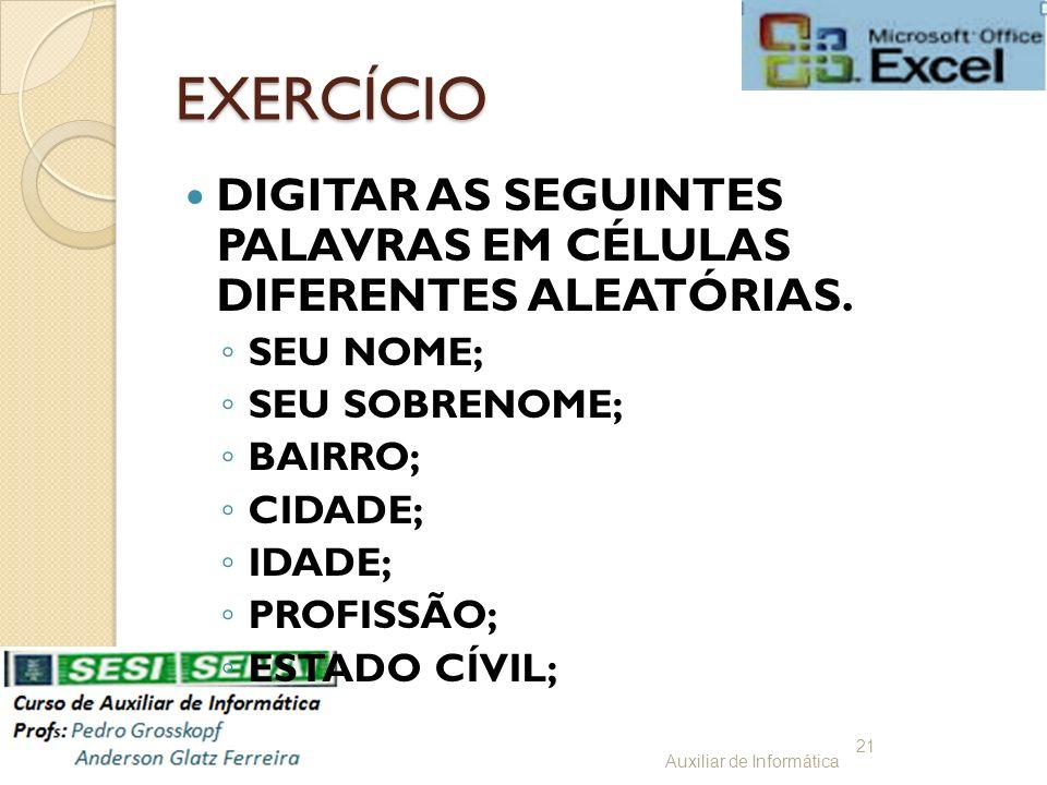 EXERCÍCIO DIGITAR AS SEGUINTES PALAVRAS EM CÉLULAS DIFERENTES ALEATÓRIAS. SEU NOME; SEU SOBRENOME;