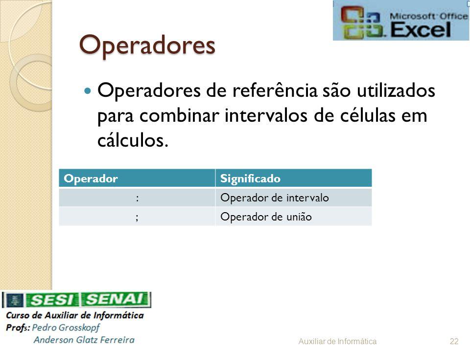 Operadores Operadores de referência são utilizados para combinar intervalos de células em cálculos.