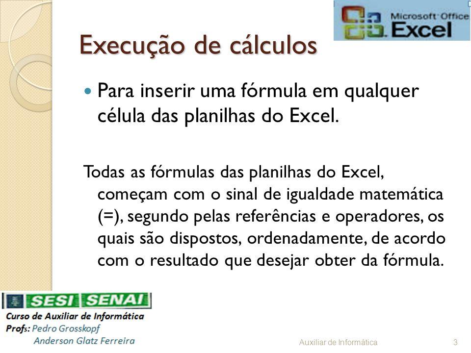 Execução de cálculos Para inserir uma fórmula em qualquer célula das planilhas do Excel.