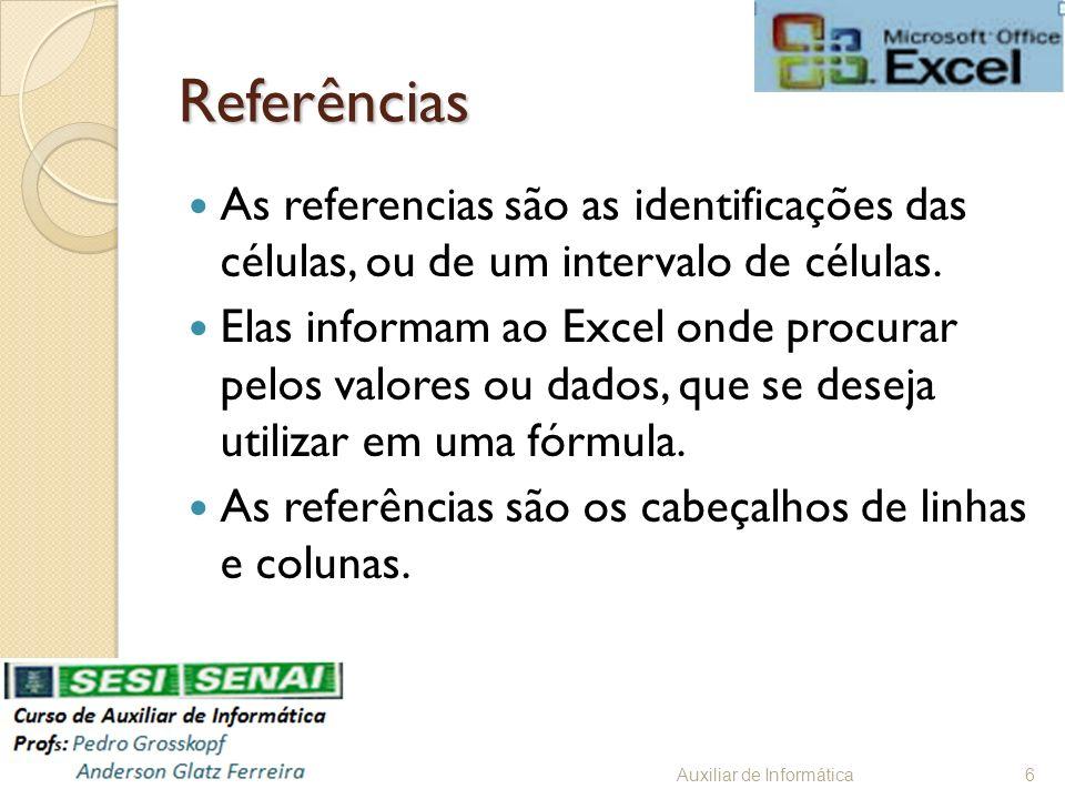 Referências As referencias são as identificações das células, ou de um intervalo de células.