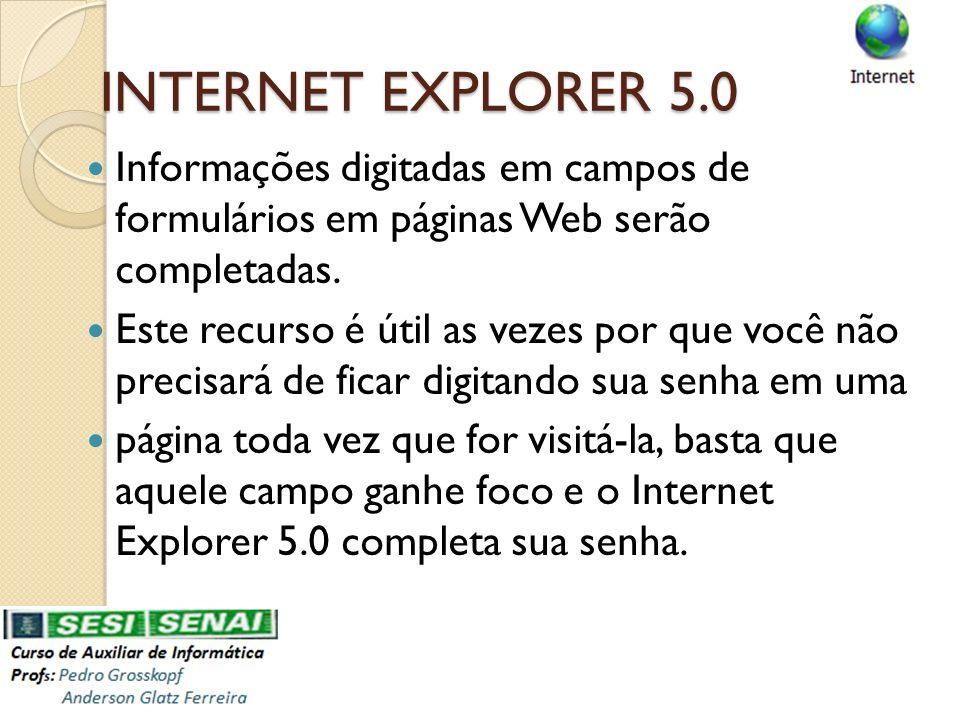 INTERNET EXPLORER 5.0 Informações digitadas em campos de formulários em páginas Web serão completadas.