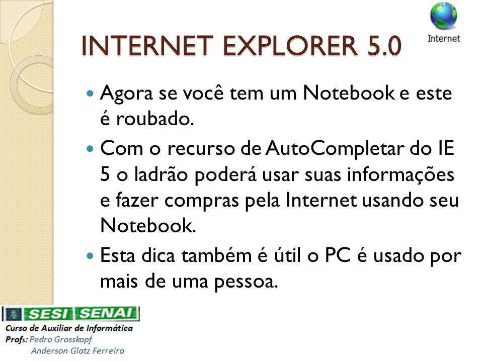 INTERNET EXPLORER 5.0 Agora se você tem um Notebook e este é roubado.