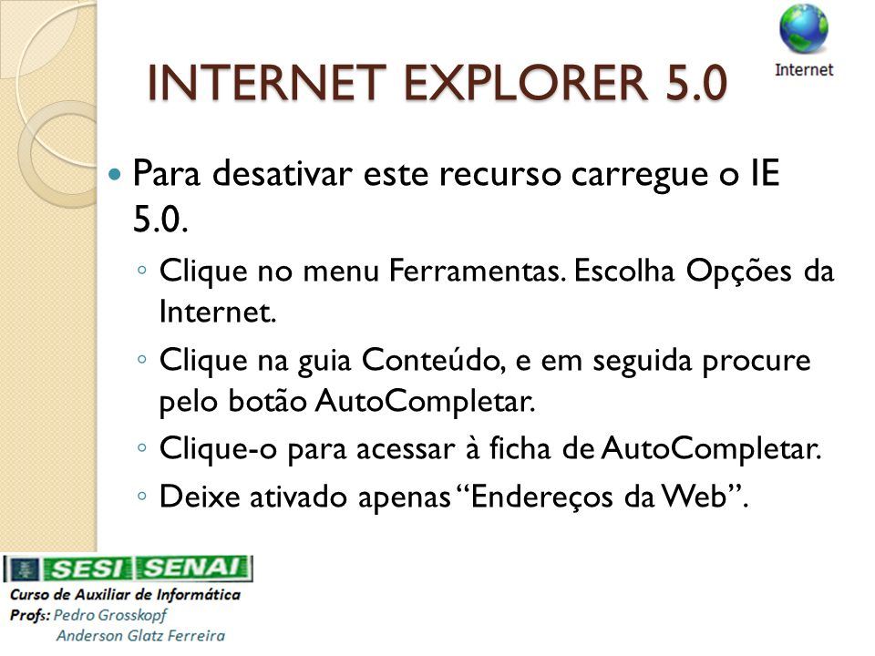 INTERNET EXPLORER 5.0 Para desativar este recurso carregue o IE 5.0.