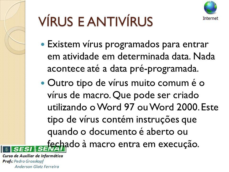 VÍRUS E ANTIVÍRUS Existem vírus programados para entrar em atividade em determinada data. Nada acontece até a data pré-programada.