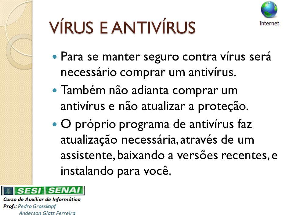 VÍRUS E ANTIVÍRUS Para se manter seguro contra vírus será necessário comprar um antivírus.