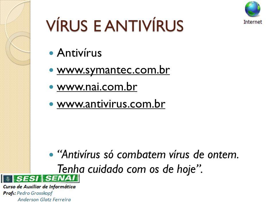 VÍRUS E ANTIVÍRUS Antivírus www.symantec.com.br www.nai.com.br