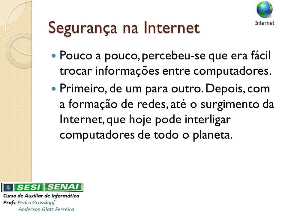 Segurança na Internet Pouco a pouco, percebeu-se que era fácil trocar informações entre computadores.