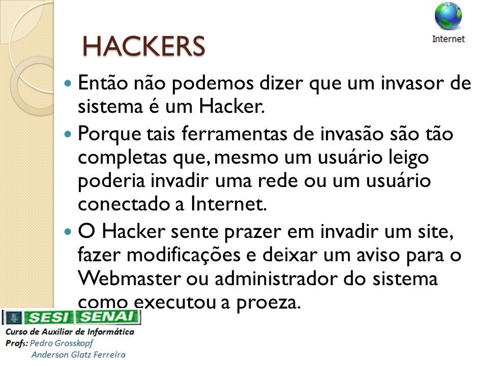 HACKERS Então não podemos dizer que um invasor de sistema é um Hacker.