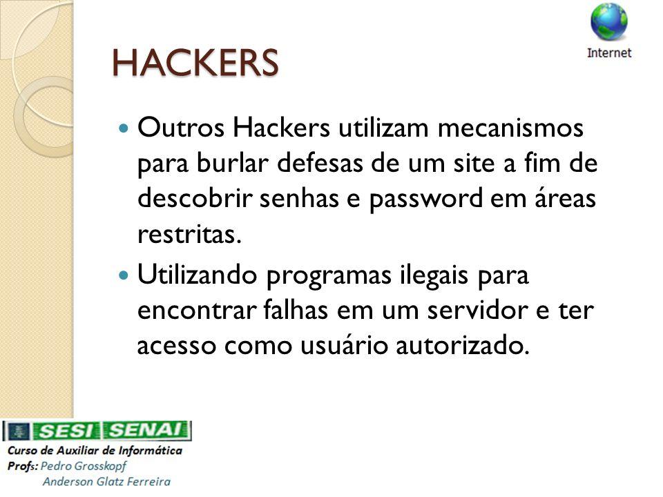 HACKERS Outros Hackers utilizam mecanismos para burlar defesas de um site a fim de descobrir senhas e password em áreas restritas.