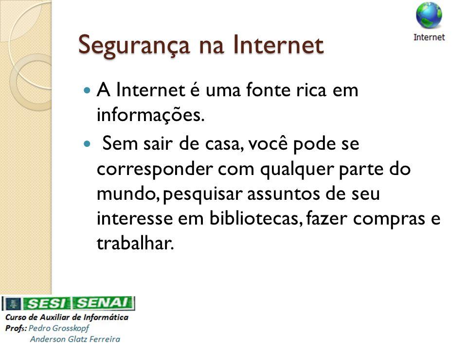 Segurança na Internet A Internet é uma fonte rica em informações.