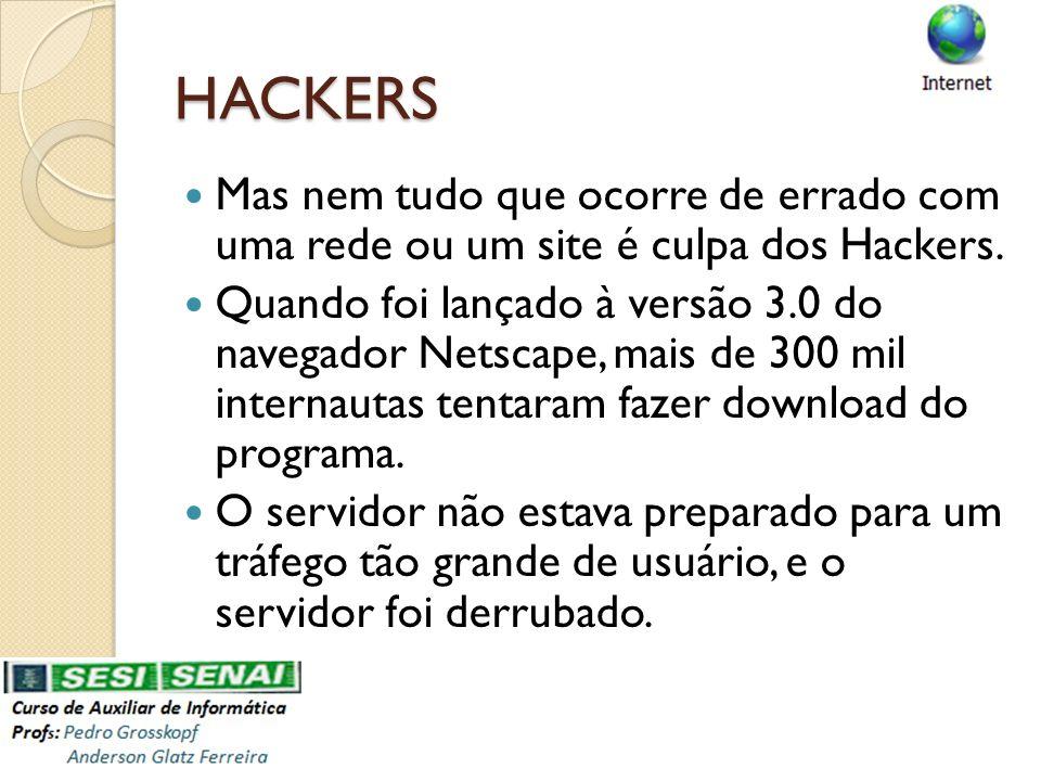 HACKERS Mas nem tudo que ocorre de errado com uma rede ou um site é culpa dos Hackers.