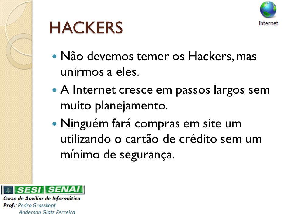 HACKERS Não devemos temer os Hackers, mas unirmos a eles.