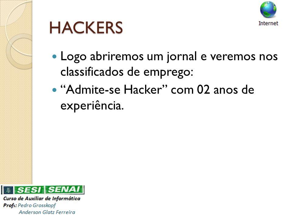 HACKERS Logo abriremos um jornal e veremos nos classificados de emprego: Admite-se Hacker com 02 anos de experiência.