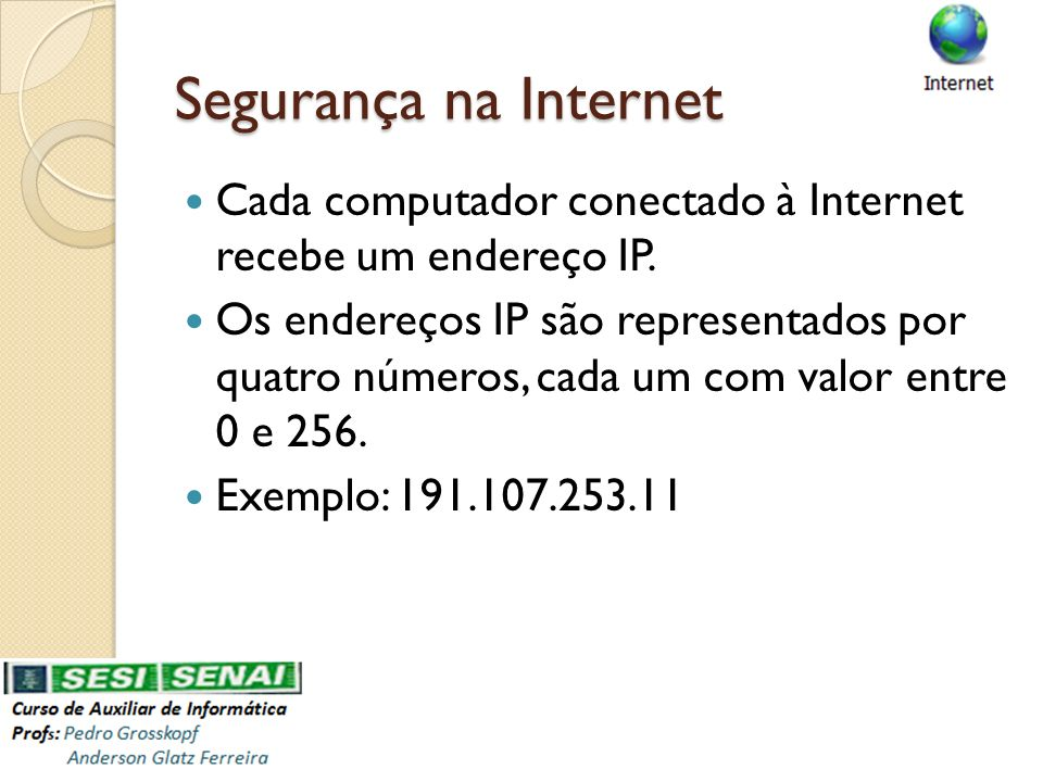 Segurança na Internet Cada computador conectado à Internet recebe um endereço IP.
