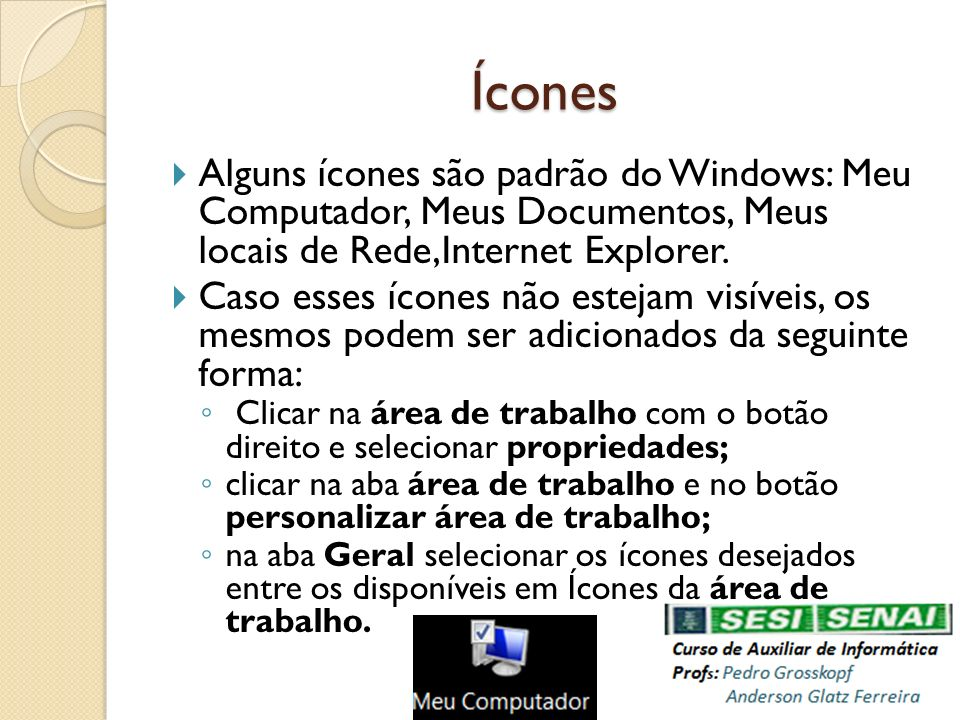 Ícones Alguns ícones são padrão do Windows: Meu Computador, Meus Documentos, Meus locais de Rede,Internet Explorer.