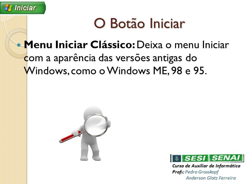 O Botão IniciarMenu Iniciar Clássico: Deixa o menu Iniciar com a aparência das versões antigas do Windows, como o Windows ME, 98 e 95.