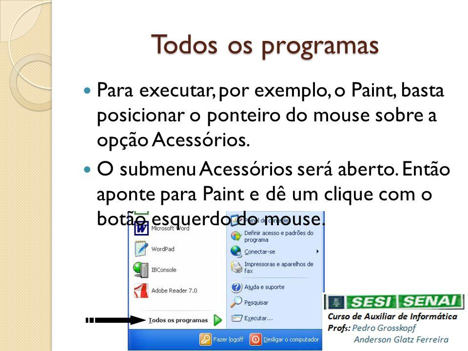 Todos os programas Para executar, por exemplo, o Paint, basta posicionar o ponteiro do mouse sobre a opção Acessórios.