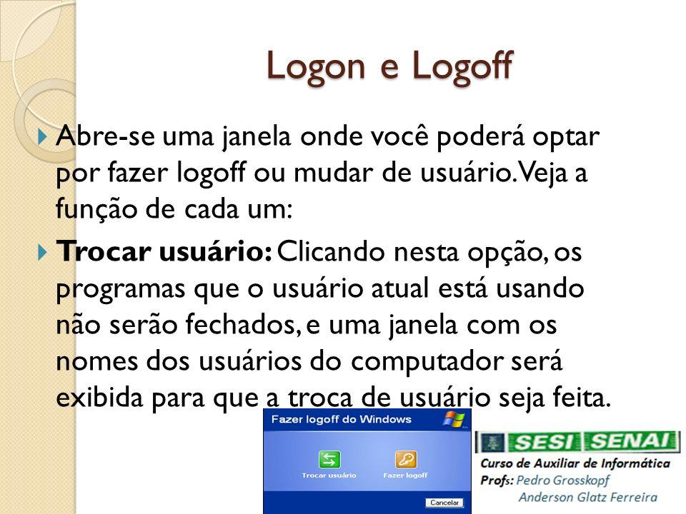 Logon e LogoffAbre-se uma janela onde você poderá optar por fazer logoff ou mudar de usuário. Veja a função de cada um:
