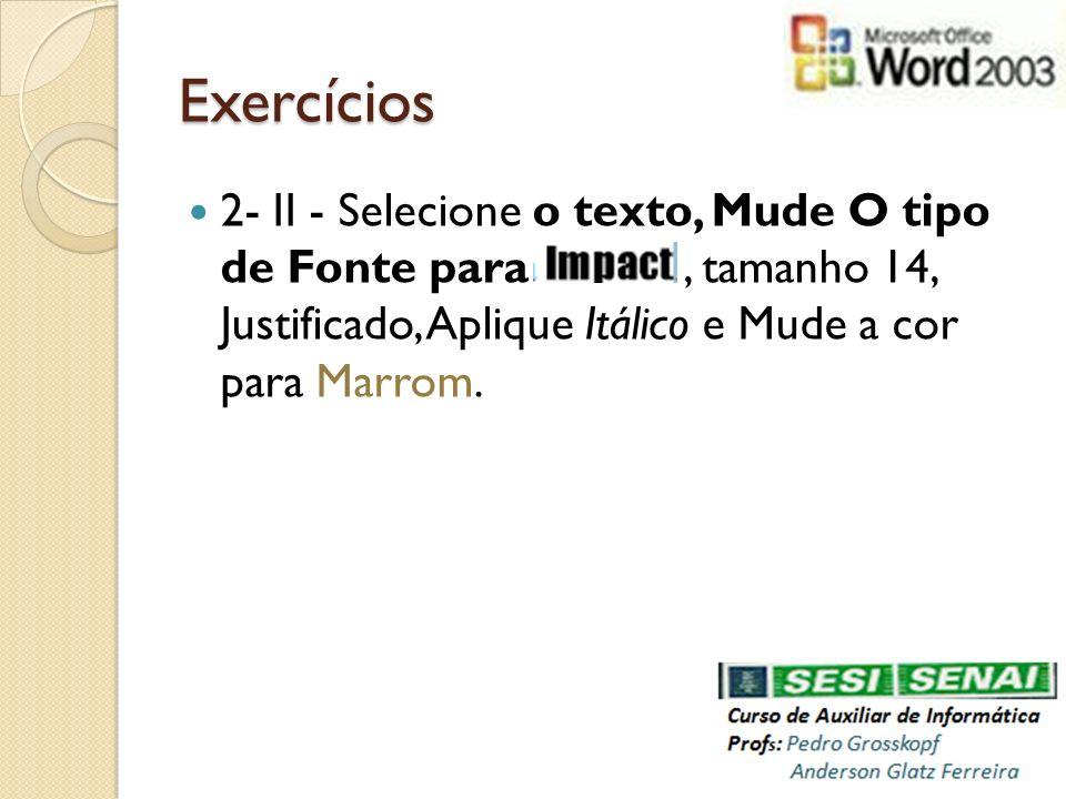 Exercícios 2- II - Selecione o texto, Mude O tipo de Fonte para , tamanho 14, Justificado, Aplique Itálico e Mude a cor para Marrom.
