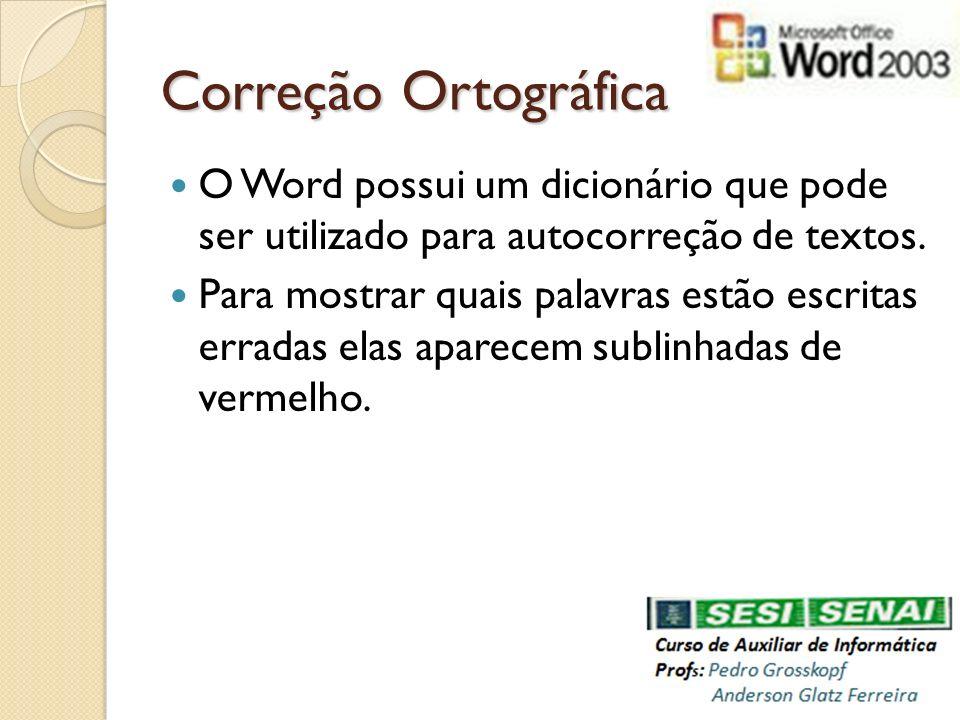 Correção Ortográfica O Word possui um dicionário que pode ser utilizado para autocorreção de textos.