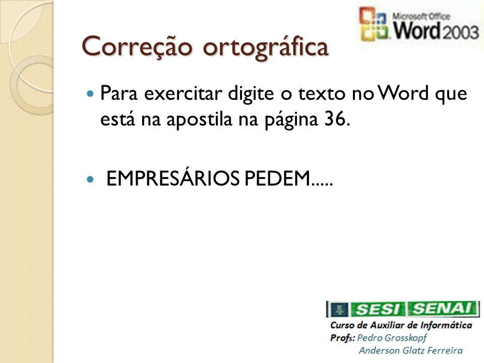 Correção ortográfica Para exercitar digite o texto no Word que está na apostila na página 36.