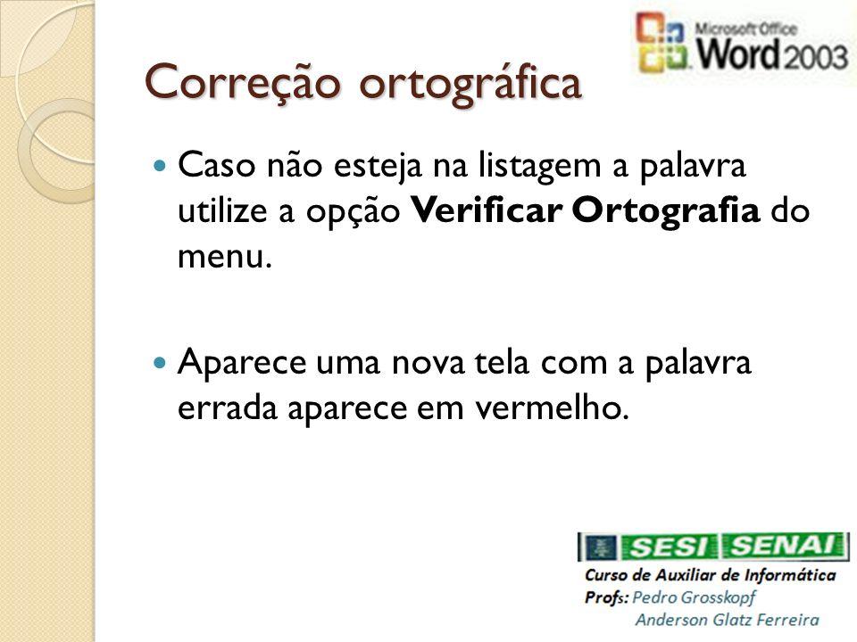 Correção ortográfica Caso não esteja na listagem a palavra utilize a opção Verificar Ortografia do menu.
