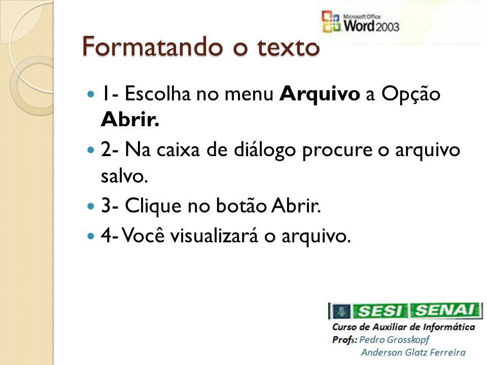 Formatando o texto 1- Escolha no menu Arquivo a Opção Abrir.