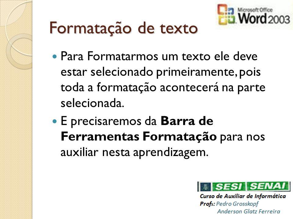 Formatação de texto Para Formatarmos um texto ele deve estar selecionado primeiramente, pois toda a formatação acontecerá na parte selecionada.