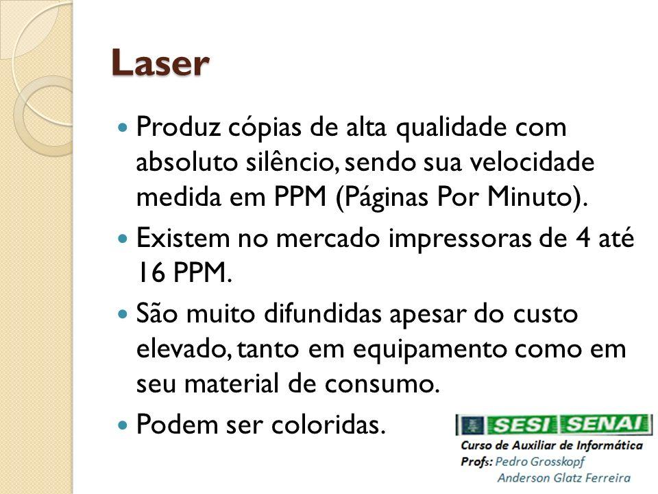 Laser Produz cópias de alta qualidade com absoluto silêncio, sendo sua velocidade medida em PPM (Páginas Por Minuto).