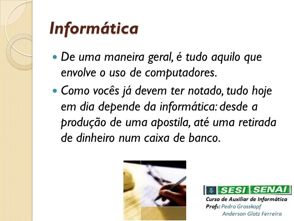 Informática De uma maneira geral, é tudo aquilo que envolve o uso de computadores.