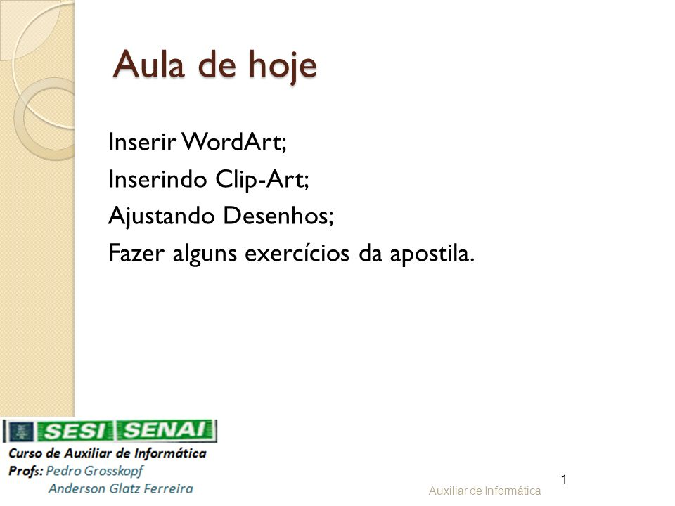 Aula de hoje Inserir WordArt; Inserindo Clip-Art; Ajustando Desenhos; Fazer alguns exercícios da apostila.