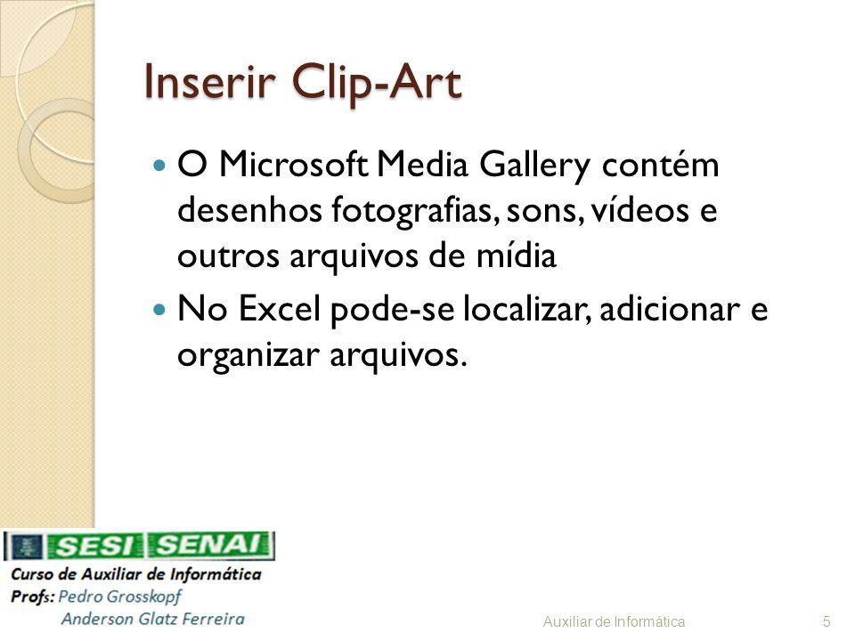 Inserir Clip-Art O Microsoft Media Gallery contém desenhos fotografias, sons, vídeos e outros arquivos de mídia.