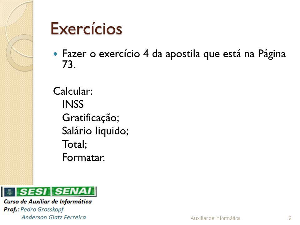 Exercícios Fazer o exercício 4 da apostila que está na Página 73.