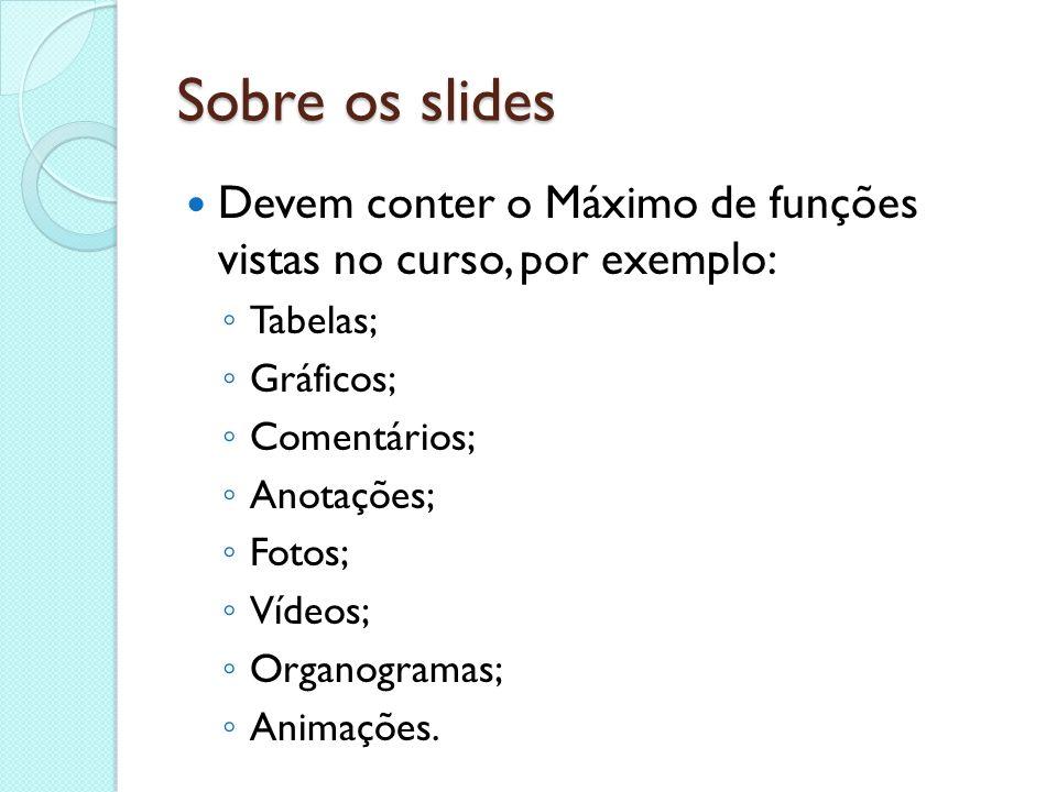 Sobre os slides Devem conter o Máximo de funções vistas no curso, por exemplo: Tabelas; Gráficos;