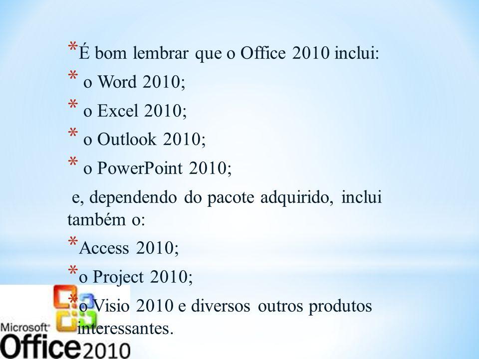 É bom lembrar que o Office 2010 inclui: